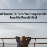 Your Impossible Is God's Possible!