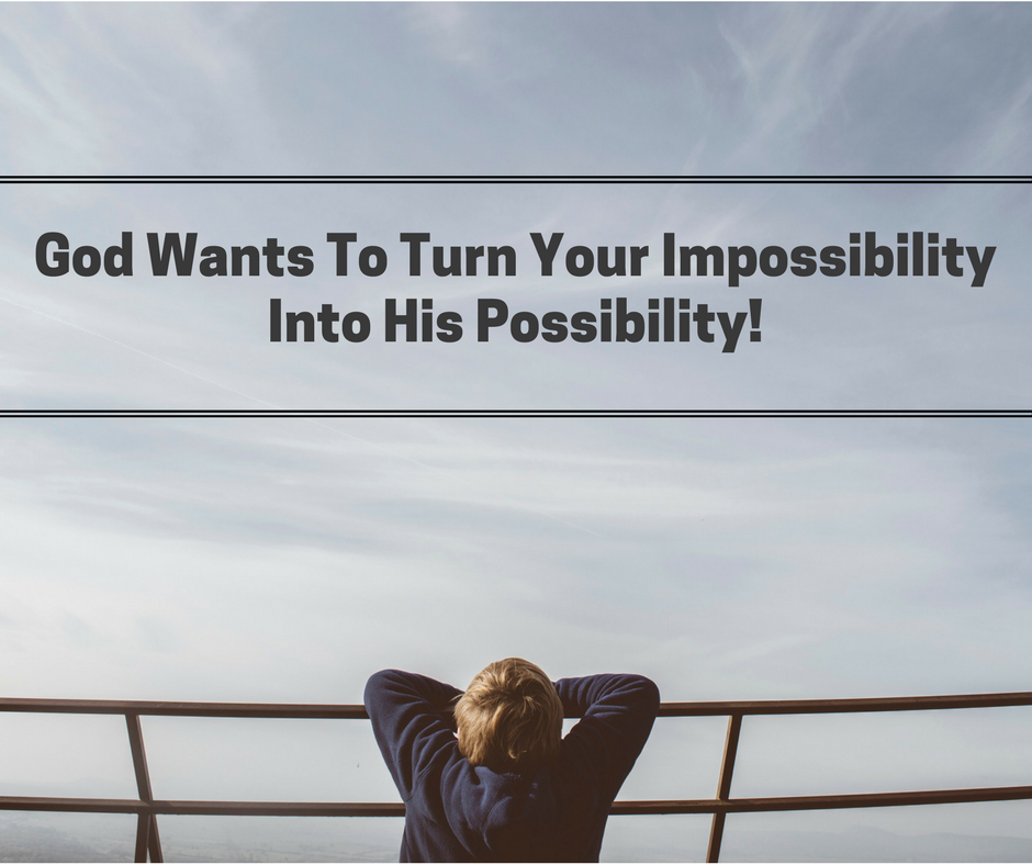 Your Impossible is His Possibile